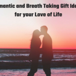 Romantic and Breath Taking Gift Ideas for your Love of Life